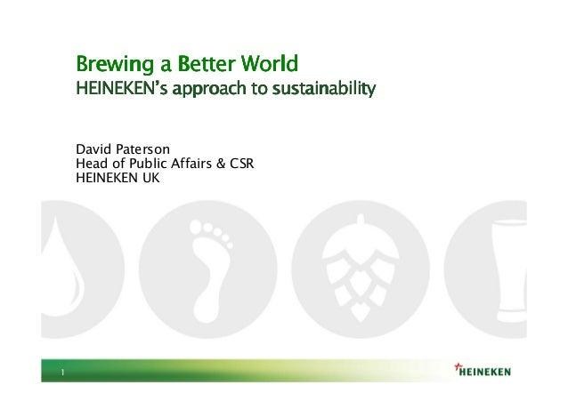David Paterson  Head of Public Affairs & CSR  HEINEKEN UK  1  Brewing BBBrrreeewwwiiinnnggg aaaa BBBBeeeetttttttteeeerrrr ...