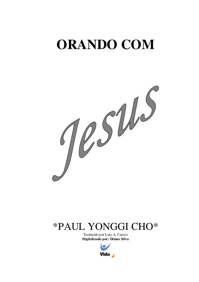 ORANDO COM *PAUL YONGGI CHO* Traduzido por Luiz A. Caruso Digitalizado por: Dimas Silva
