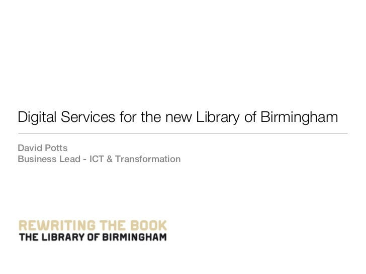 Digital Services for the new Library of BirminghamDavid PottsBusiness Lead - ICT & Transformation