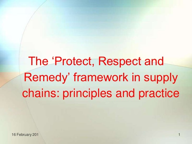 The 'Protect, Respect and Remedy' framework in supply chains: principles and practice<br />1<br />16 February 201<br />