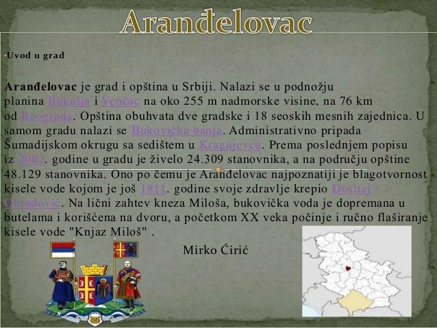 •Uvod u grad Aranđelovac je grad i opština u Srbiji. Nalazi se u podnožju planina Bukulja i Venčac na oko 255 m nadmorske ...