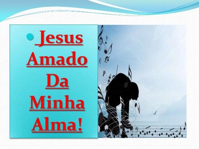 Jesus  Amado Da Minha Alma!