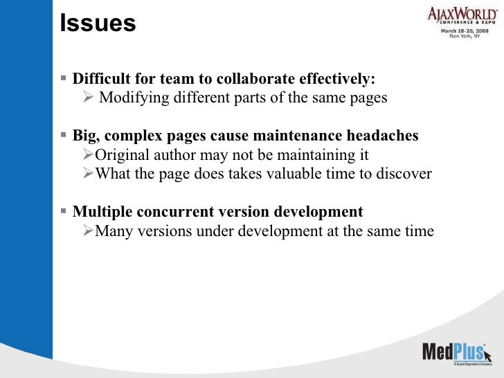 Issues <ul><li>Difficult for team to collaborate effectively: </li></ul><ul><ul><li>Modifying different parts of the same ...