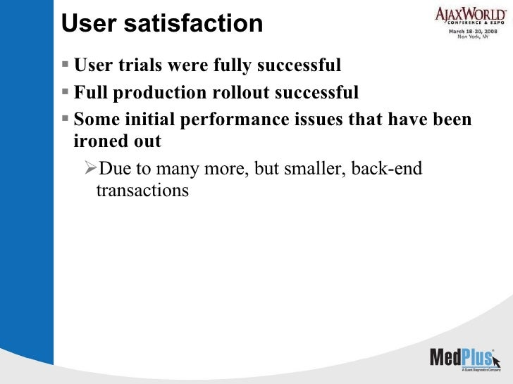 User satisfaction <ul><li>User trials were fully successful </li></ul><ul><li>Full production rollout successful  </li></u...