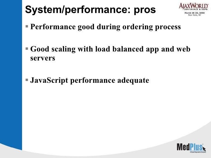 System/performance: pros <ul><li>Performance good during ordering process </li></ul><ul><li>Good scaling with load balance...