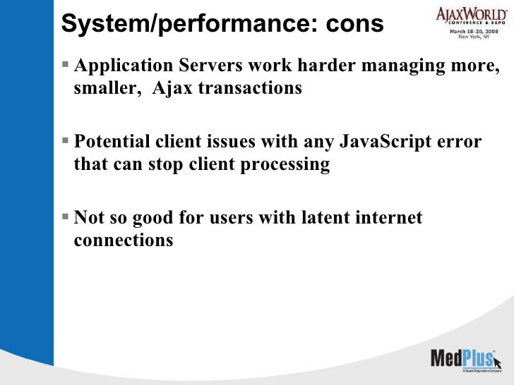 System/performance: cons <ul><li>Application Servers work harder managing more, smaller,  Ajax transactions </li></ul><ul>...
