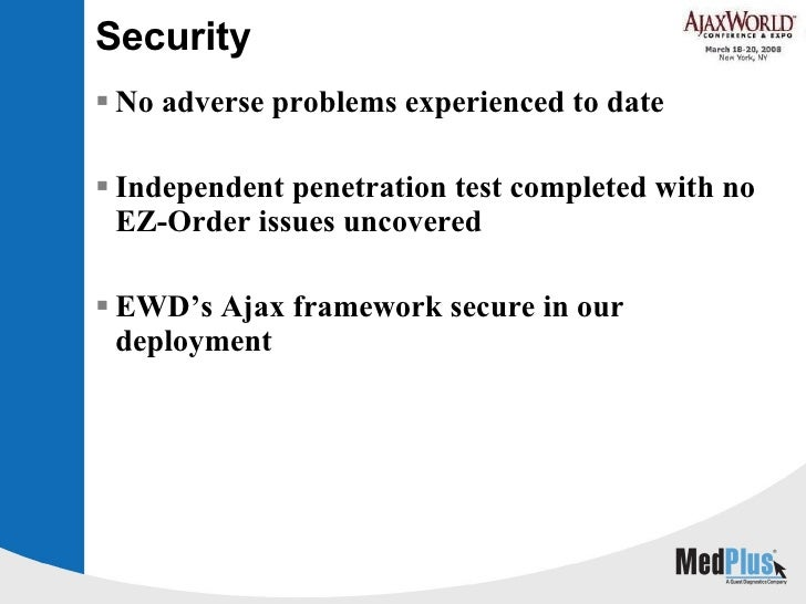 Security <ul><li>No adverse problems experienced to date </li></ul><ul><li>Independent penetration test completed with no ...