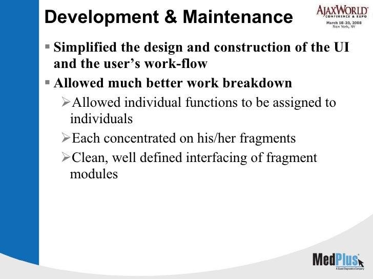 Development & Maintenance <ul><li>Simplified the design and construction of the UI and the user's work-flow </li></ul><ul>...
