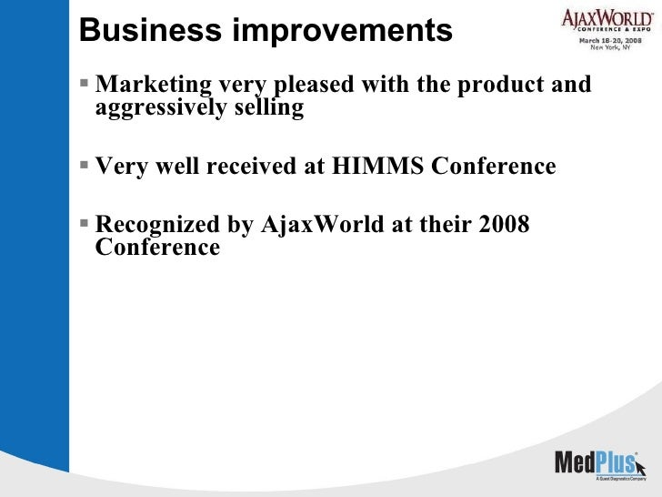 Business improvements <ul><li>Marketing very pleased with the product and aggressively selling </li></ul><ul><li>Very well...