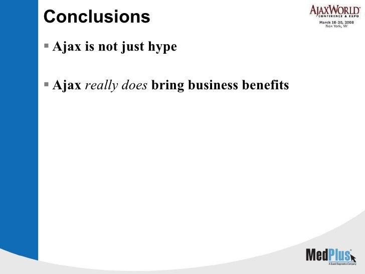 Conclusions <ul><li>Ajax is not just hype </li></ul><ul><li>Ajax  really does  bring business benefits </li></ul>