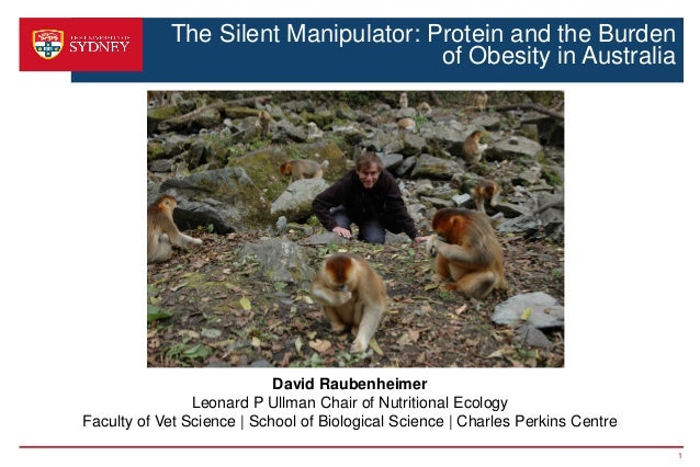 The Silent Manipulator: Protein and the Burden of Obesity in Australia 1 David Raubenheimer Leonard P Ullman Chair of Nutr...