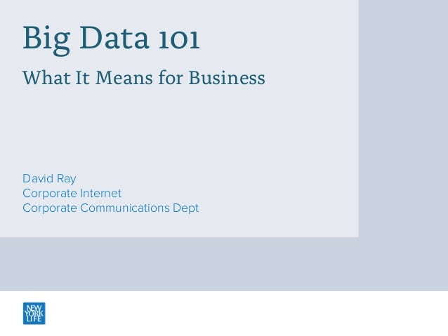 Big Data 101 What It Means for Business  David Ray Corporate Internet Corporate Communications Dept
