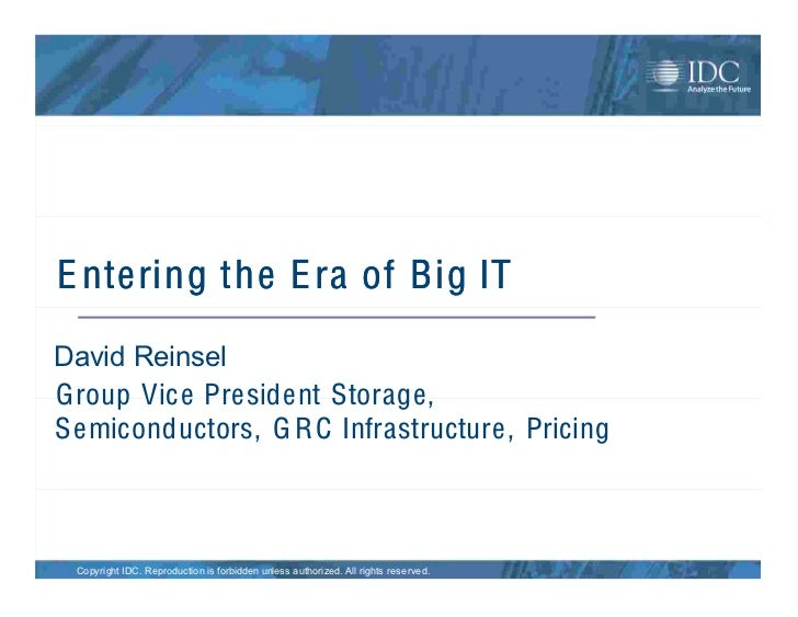 E ntering the E ra of Big ITDavid ReinselGroup Vice President Storage,S emiconductors, G R C Infrastructure, Pricing Copyr...