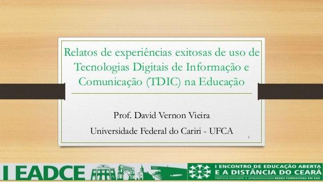 Relatos de experiências exitosas de uso de  Tecnologias Digitais de Informação e  Comunicação (TDIC) na Educação  Prof. Da...