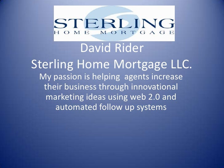 David Rider Sterling Home Mortgage LLC.<br />My passion is helping  agents increase their business through innovational ma...