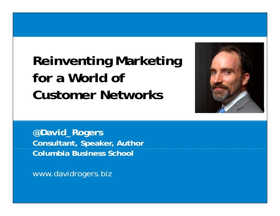Reinventing Marketing           g        gfor a World ofCustomer Networks@David_RogersConsultant, Speaker, AuthorColumbia ...