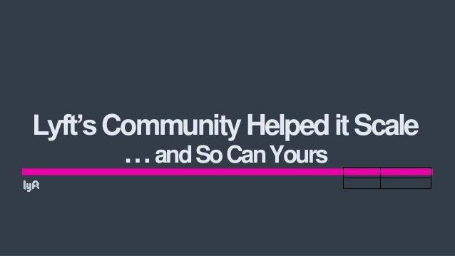 Lyft'sCommunityHelpeditScale …andSoCanYours