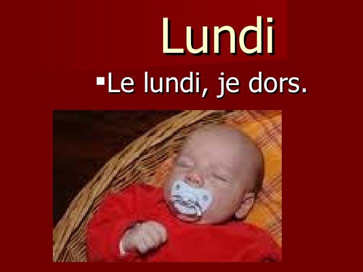 Lundi <ul><ul><ul><ul><ul><li>Le lundi, je dors.  </li></ul></ul></ul></ul></ul>