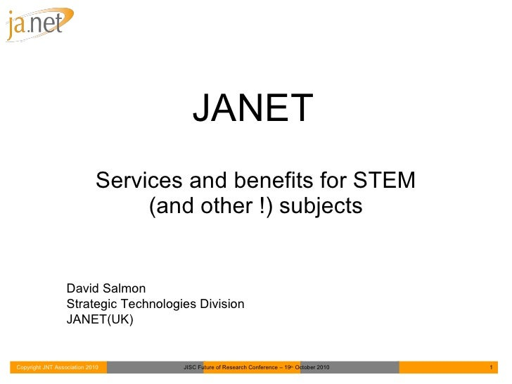 JANET Services and benefits for STEM (and other !) subjects David Salmon Strategic Technologies Division JANET(UK)