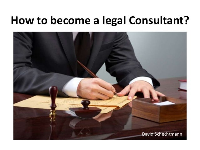 How to become a legal Consultant? David Schechtmann
