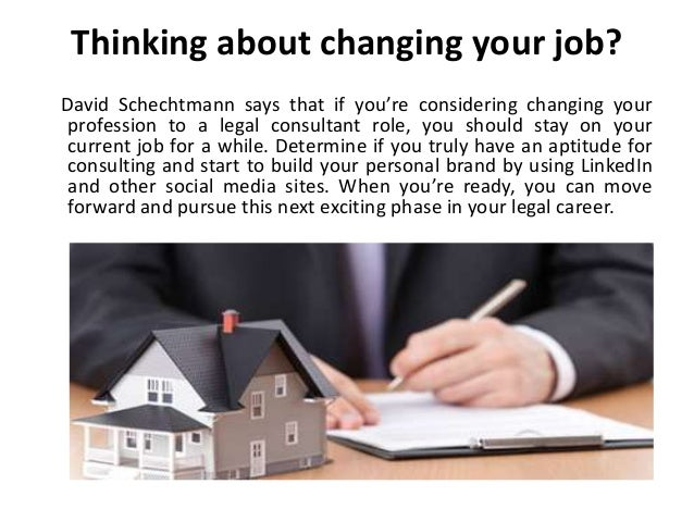 Thinking about changing your job? David Schechtmann says that if you're considering changing your profession to a legal co...