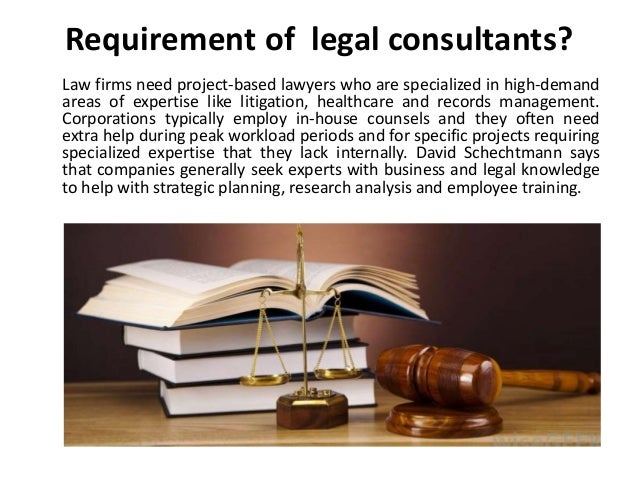 Requirement of legal consultants? Law firms need project-based lawyers who are specialized in high-demand areas of experti...