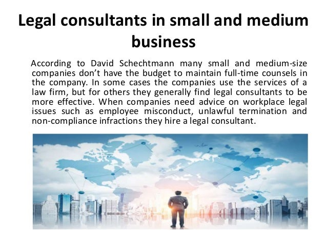 Legal consultants in small and medium business According to David Schechtmann many small and medium-size companies don't h...