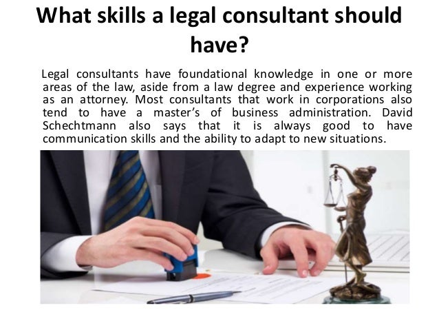 What skills a legal consultant should have? Legal consultants have foundational knowledge in one or more areas of the law,...
