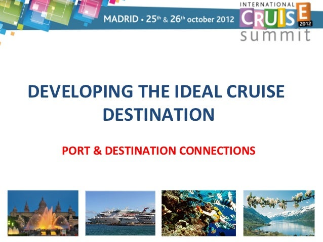 DEVELOPING THE IDEAL CRUISE       DESTINATION   PORT & DESTINATION CONNECTIONS