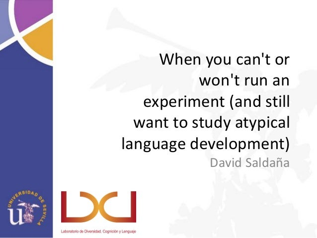 When you can't or won't run an experiment (and still want to study atypical language development) David Saldaña