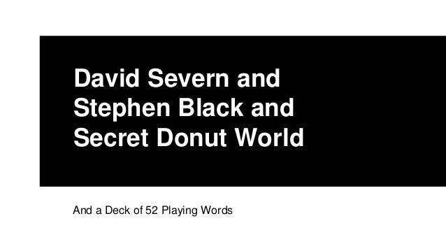 David Severn and Stephen Black and Secret Donut World And a Deck of 52 Playing Words