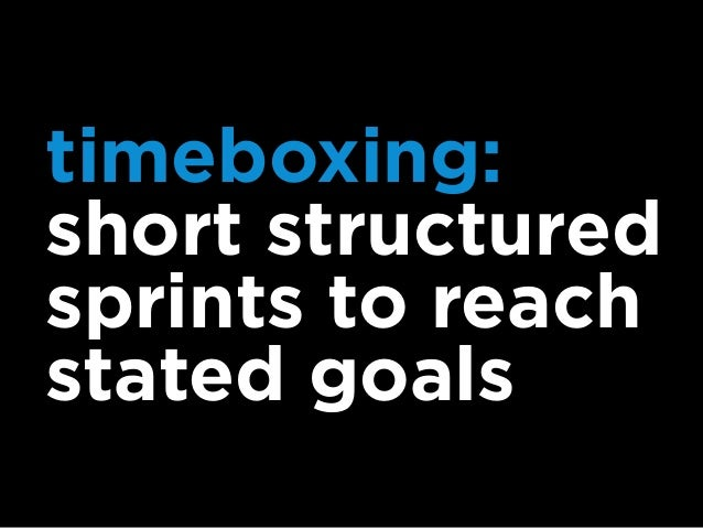when should I use timeboxing? 1. you need to align and motivate your team 2. deadline is only a few hours away 3. challeng...