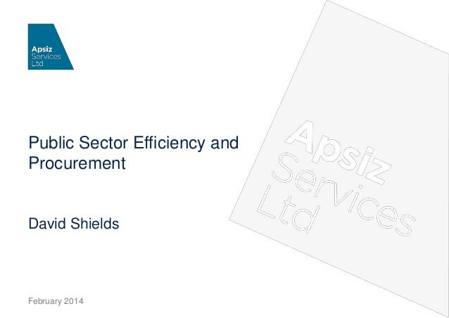 Public Sector Efficiency and Procurement  David Shields  February 2014