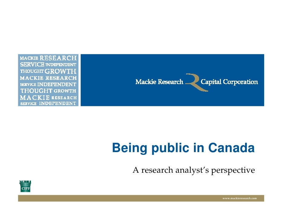 Being public in Canada    A research analyst's perspective                             www.mackieresearch.com