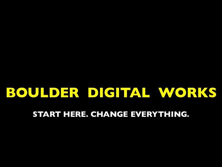 BOULDER DIGITAL WORKS  START HERE. CHANGE EVERYTHING.