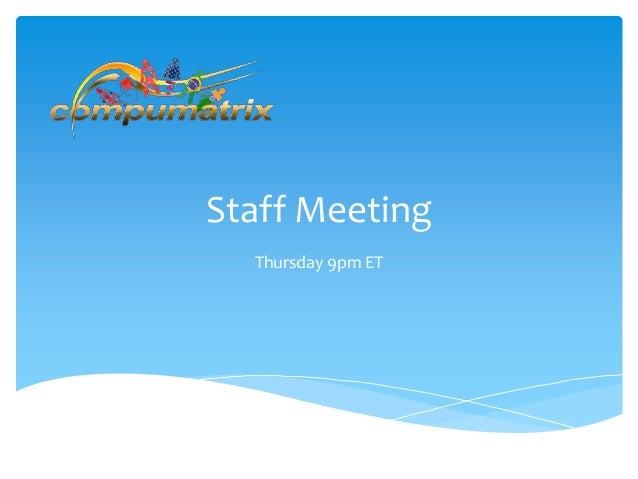 Staff Meeting Thursday 9pm ET