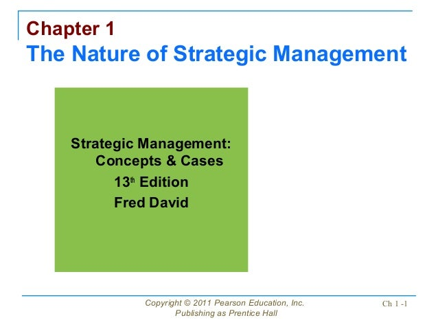 Copyright © 2011 Pearson Education, Inc.Publishing as Prentice HallCh 1 -1Chapter 1The Nature of Strategic ManagementStrat...