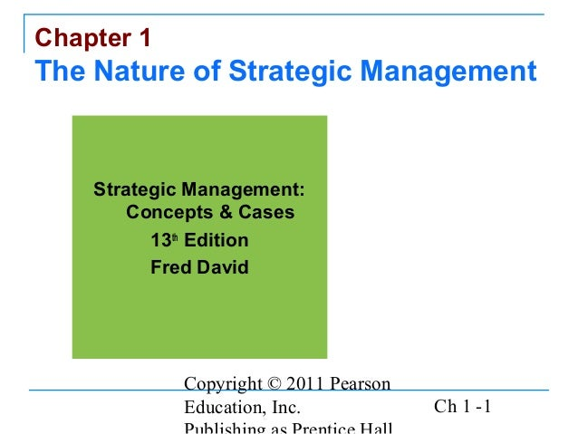 Copyright © 2011 Pearson Education, Inc. Ch 1 -1 Chapter 1 The Nature of Strategic Management Strategic Management: Concep...