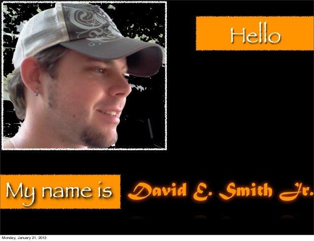 Hello My name is David E. Smith Jr.Monday, January 21, 2013