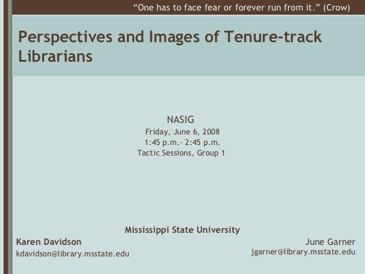 Perspectives and Images of Tenure-track Librarians <ul><li>Karen Davidson </li></ul><ul><li>[email_address] </li></ul><ul>...