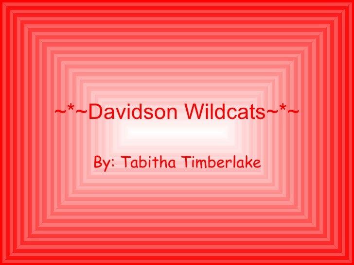 ~*~Davidson Wildcats~*~ By: Tabitha Timberlake