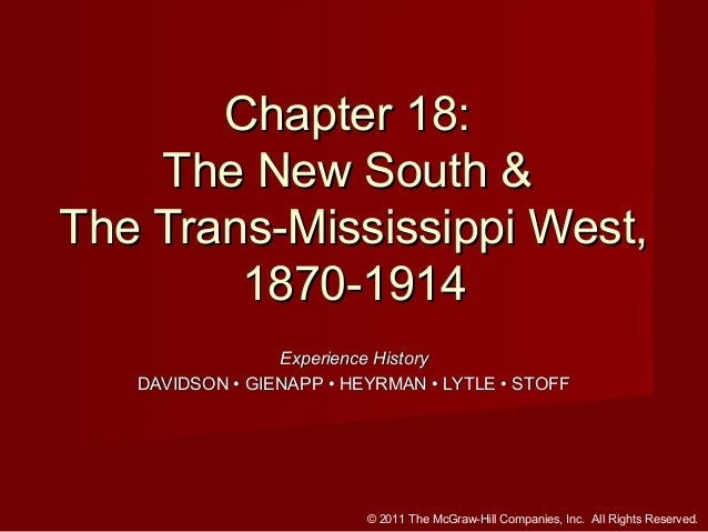Chapter 18: The New South & The Trans-Mississippi West, 1870-1914 Experience History DAVIDSON • GIENAPP • HEYRMAN • LYTLE ...