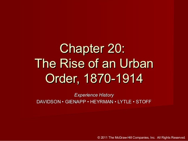 Chapter 20: The Rise of an Urban Order, 1870-1914 Experience History DAVIDSON • GIENAPP • HEYRMAN • LYTLE • STOFF  © 2011 ...