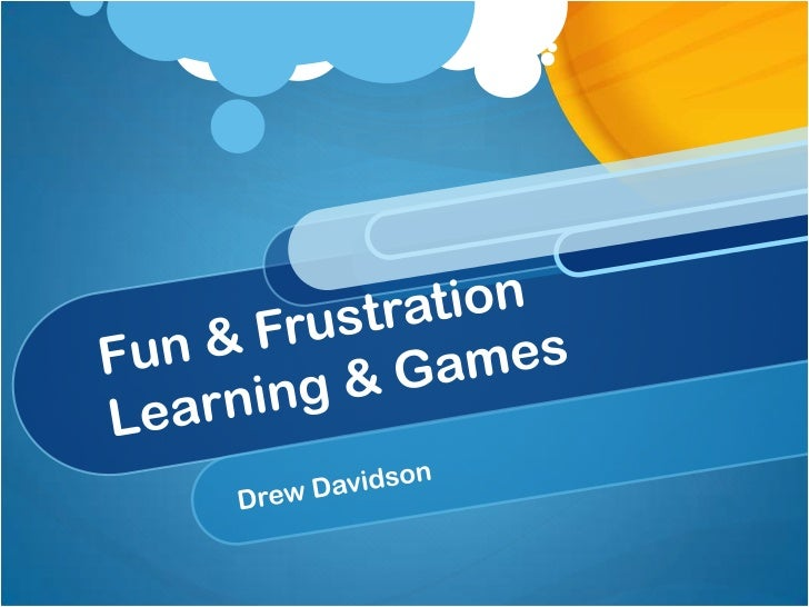 Fun & Frustration Learning & Games<br />Drew Davidson<br />