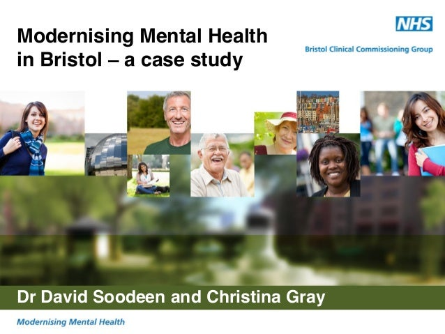Modernising Mental Health in Bristol – a case study  Dr David Soodeen and Christina Gray