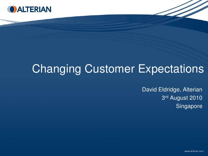 Changing Customer Expectations                    David Eldridge, Alterian                           3rd August 2010      ...