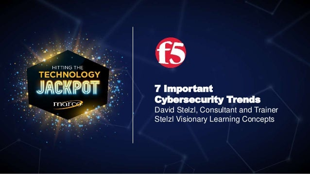 7 Important Cybersecurity Trends David Stelzl, Consultant and Trainer Stelzl Visionary Learning Concepts