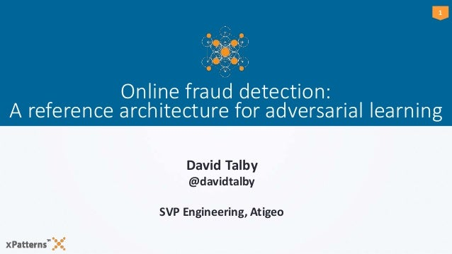 11 Online fraud detection: A reference architecture for adversarial learning David Talby @davidtalby SVP Engineering, Atig...