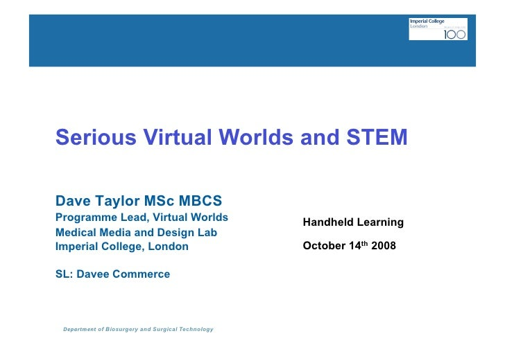 Serious Virtual Worlds and STEM  Dave Taylor MSc MBCS Programme Lead, Virtual Worlds                      Handheld Learnin...