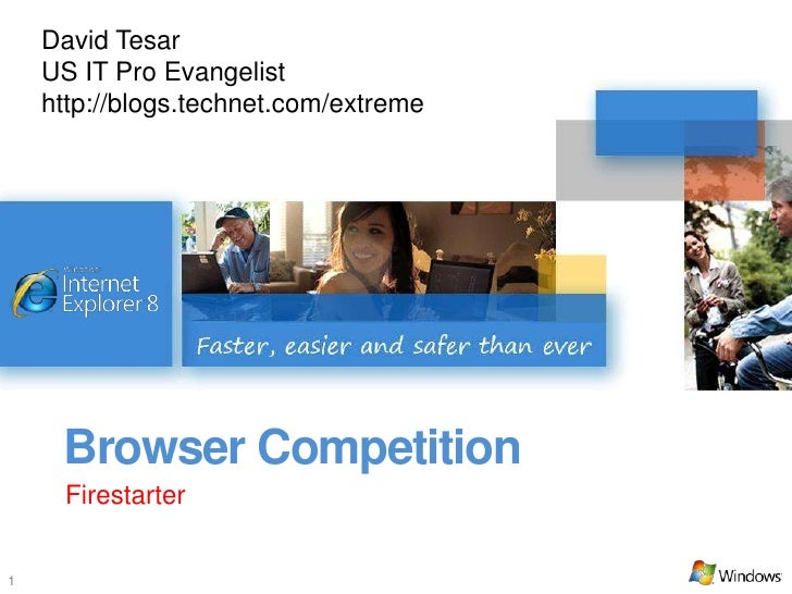 David Tesar     US IT Pro Evangelist     http://blogs.technet.com/extreme          Browser Competition      Firestarter   1